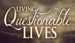 Living Questionable Lives - Part 1